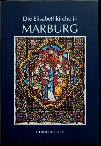 Die Elisabethkirche in Marburg - in der Reihe: Die Blauen Bücher